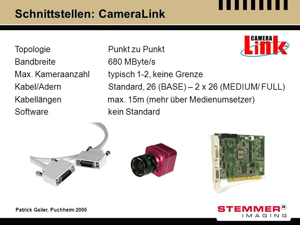Patrick Gailer, Puchheim 2005 Schnittstellen: CameraLink Topologie Max. Kameraanzahl Kabel/Adern Kabellängen Software Punkt zu Punkt Standard, 26 (BAS