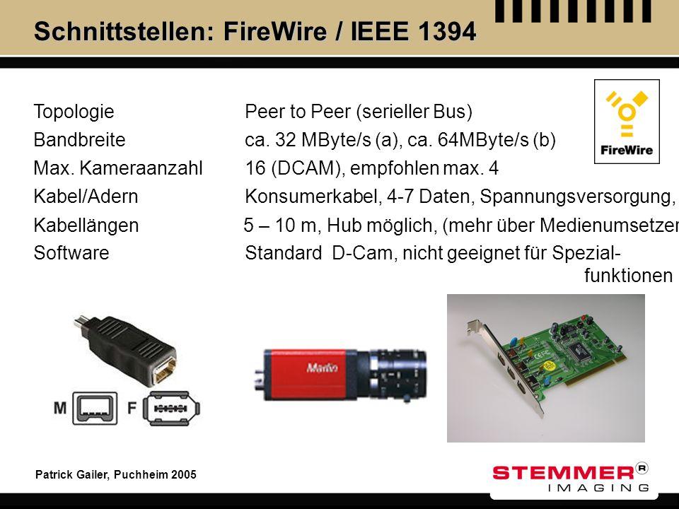 Patrick Gailer, Puchheim 2005 Schnittstellen: FireWire / IEEE 1394 Topologie Max. Kameraanzahl Kabel/Adern Kabellängen Software Peer to Peer (serielle