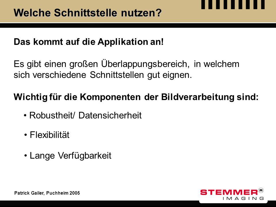 Patrick Gailer, Puchheim 2005 Welche Schnittstelle nutzen? Das kommt auf die Applikation an! Es gibt einen großen Überlappungsbereich, in welchem sich