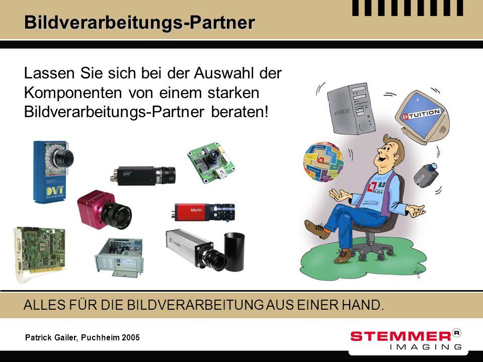 Patrick Gailer, Puchheim 2005 Bildverarbeitungs-Partner Lassen Sie sich bei der Auswahl der Komponenten von einem starken Bildverarbeitungs-Partner be