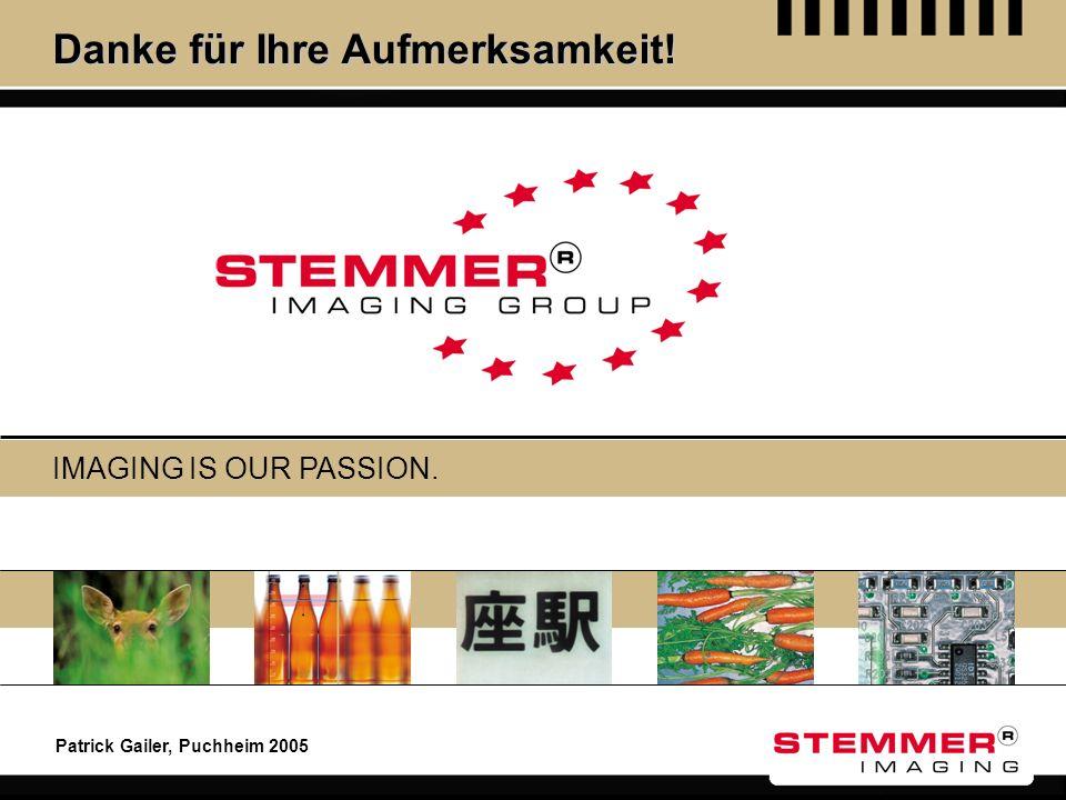 Patrick Gailer, Puchheim 2005 Danke für Ihre Aufmerksamkeit! IMAGING IS OUR PASSION.