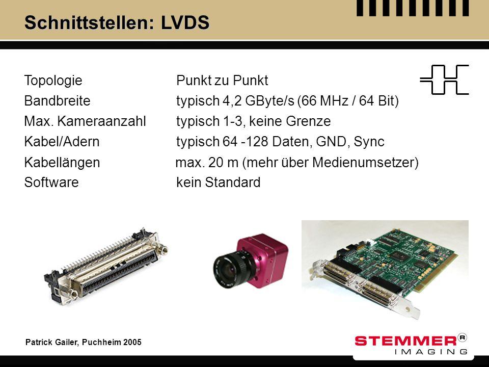 Patrick Gailer, Puchheim 2005 Schnittstellen: LVDS Topologie Max. Kameraanzahl Kabel/Adern Kabellängen Software Punkt zu Punkt typisch 1-3, keine Gren