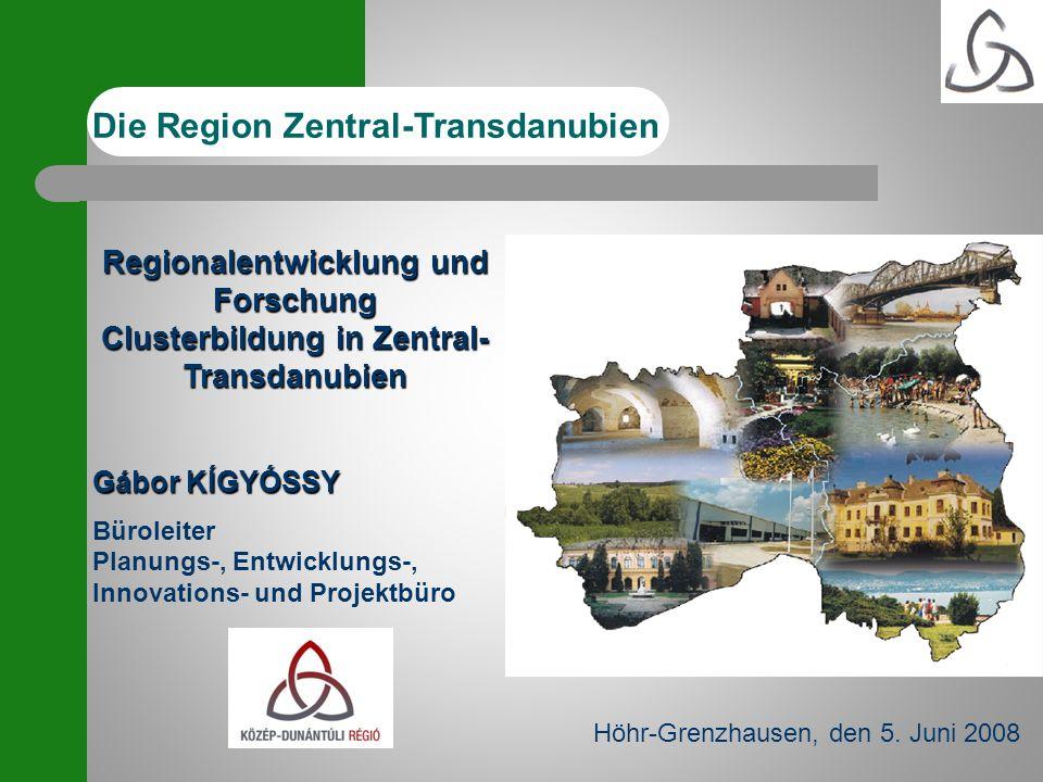 Die Region Zentral-Transdanubien Regionalentwicklung und Forschung Clusterbildung in Zentral- Transdanubien Gábor KÍGYÓSSY Büroleiter Planungs-, Entwi