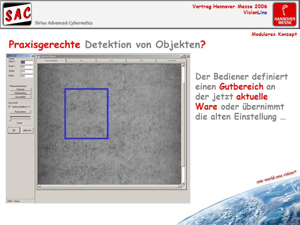 Vortrag Hannover Messe 2006 VisionLine Praxisgerechte Detektion von Objekten? Der Bediener definiert einen Gutbereich an der jetzt aktuelle Ware oder