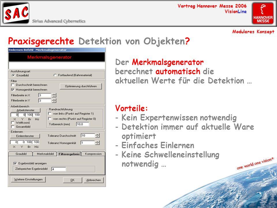 Vortrag Hannover Messe 2006 VisionLine Praxisgerechte Detektion von Objekten? Der Merkmalsgenerator berechnet automatisch die aktuellen Werte für die