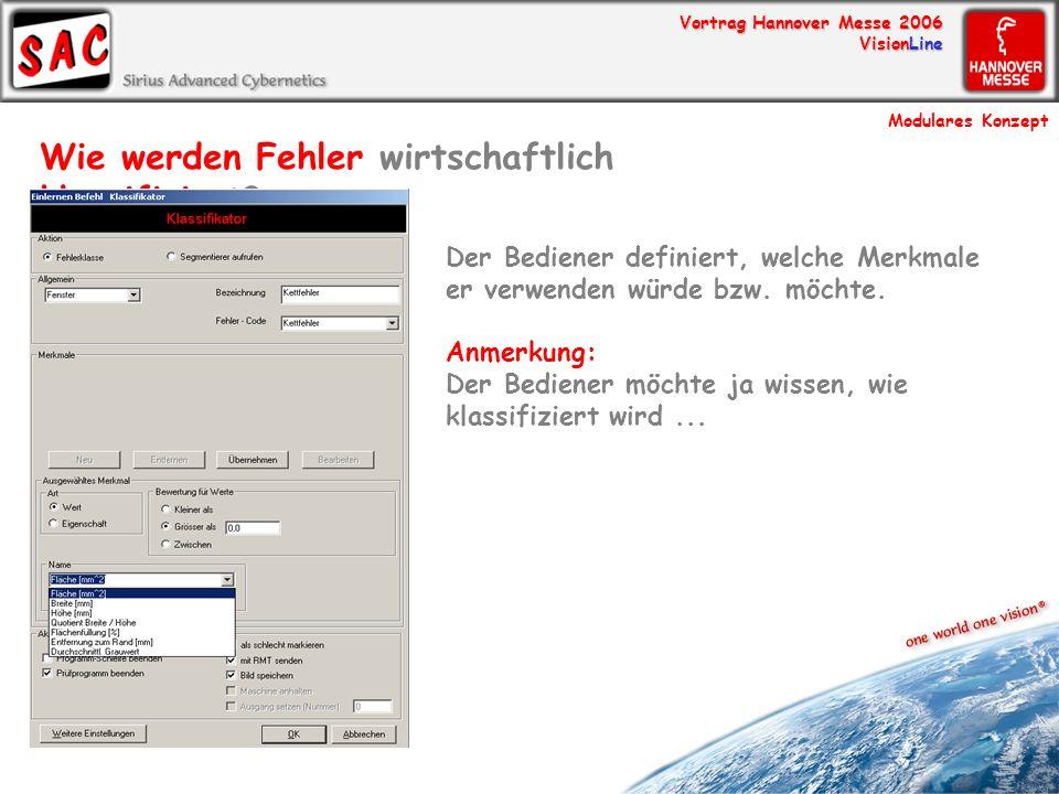 Vortrag Hannover Messe 2006 VisionLine Wie werden Fehler wirtschaftlich klassifiziert? Der Bediener definiert, welche Merkmale er verwenden würde bzw.