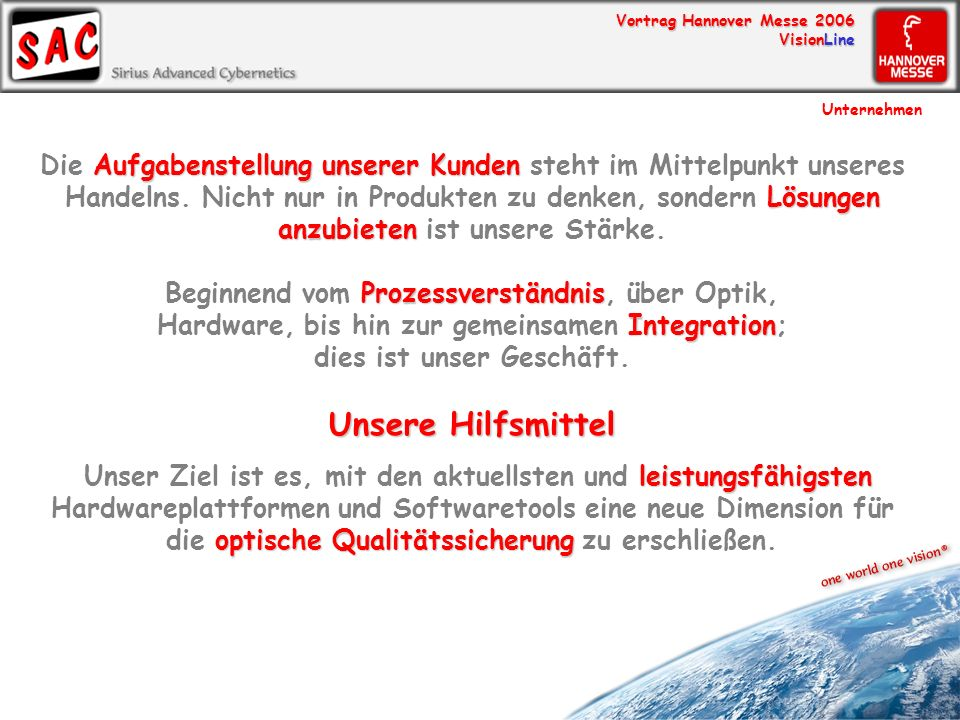Vortrag Hannover Messe 2006 VisionLine Zusammenfassung VisionLine® Modulares Konzept von der Kamera bis zum Datenmanagement Auf die unterschiedlichsten Materialien ausgerichtet Basiert auf neuster Hardware- und Softwaretechnologie Kundenspezifische Modulzusammenstellung Als OEM-Version lieferbar Zusammenfassung