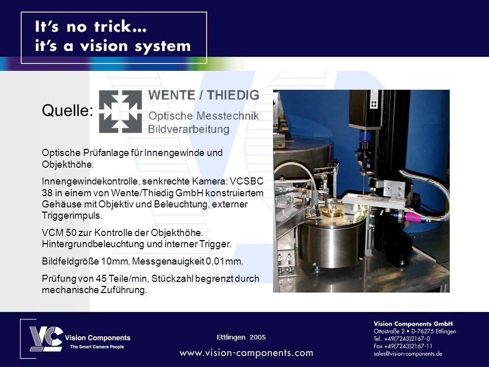 Ettlingen 2005 Quelle: Optische Prüfanlage für Innengewinde und Objekthöhe. Innengewindekontrolle, senkrechte Kamera: VCSBC 38 in einem von Wente/Thie