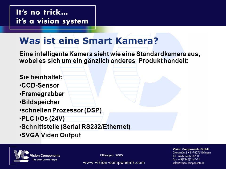 Ettlingen 2005 Was ist eine Smart Kamera? Eine intelligente Kamera sieht wie eine Standardkamera aus, wobei es sich um ein gänzlich anderes Produkt ha