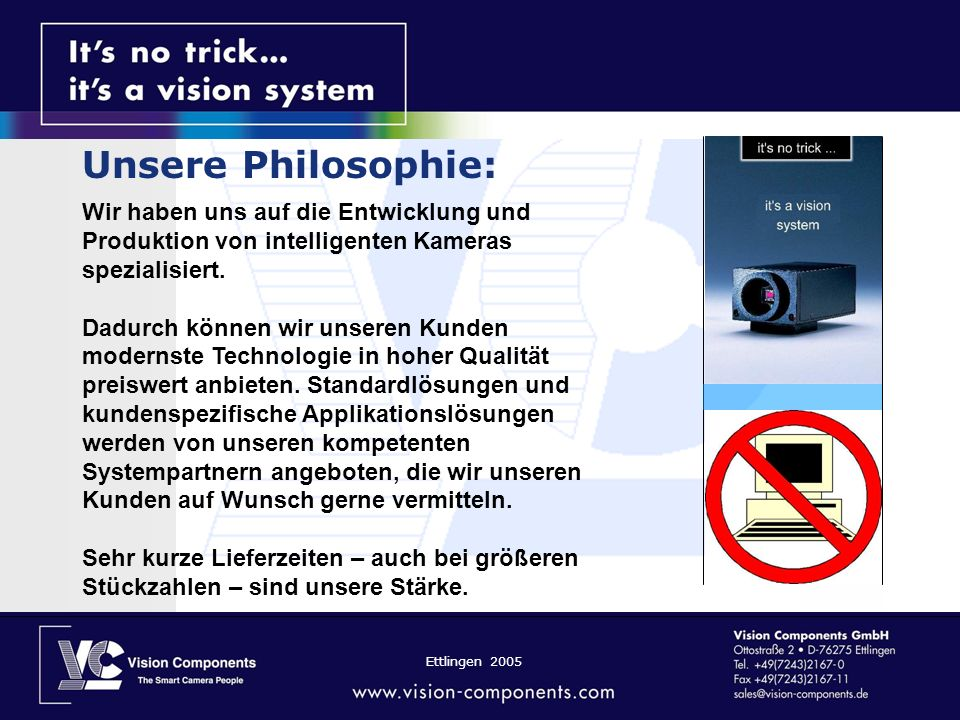 Ettlingen 2005 Besonderheiten von VC-Smartkameras Belichtungszeit- und Gainsteuerung Ultra-Kurzzeitshutter (ab 5 sec) Jitterfreie externe Bildtriggerung Erfassung extrem schneller Vorgänge (z.B.