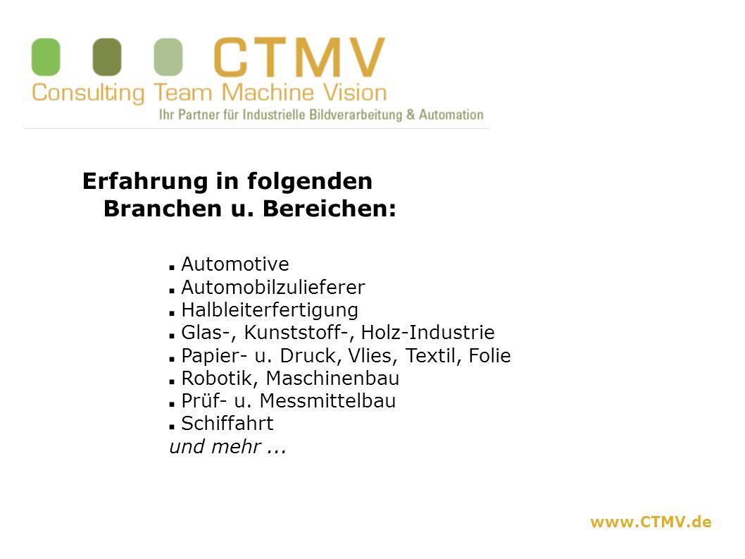 www.CTMV.de Erfahrung in folgenden Branchen u. Bereichen: Automotive Automobilzulieferer Halbleiterfertigung Glas-, Kunststoff-, Holz-Industrie Papier