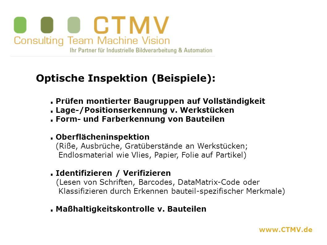Optische Inspektion (Beispiele): Prüfen montierter Baugruppen auf Vollständigkeit Lage-/Positionserkennung v. Werkstücken Form- und Farberkennung von