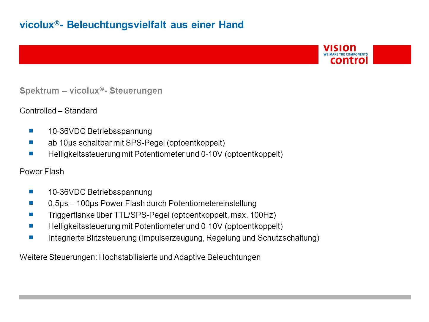 Spektrum – vicolux - Steuerungen Controlled – Standard 10-36VDC Betriebsspannung ab 10µs schaltbar mit SPS-Pegel (optoentkoppelt) Helligkeitssteuerung