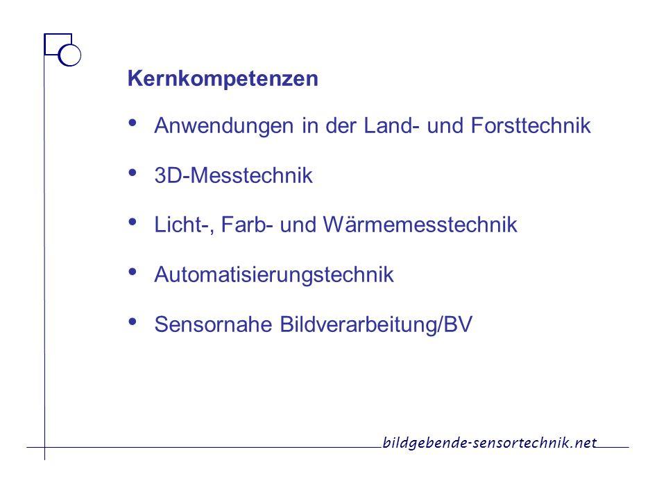Kernkompetenzen Anwendungen in der Land- und Forsttechnik 3D-Messtechnik Licht-, Farb- und Wärmemesstechnik Automatisierungstechnik Sensornahe Bildver