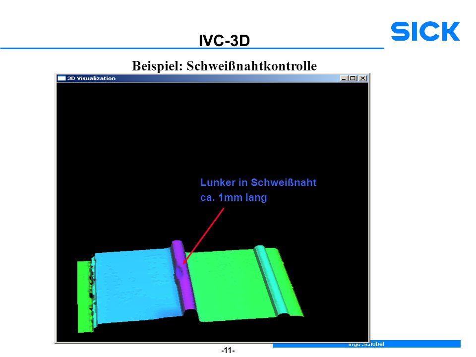 Ingo Schübel -11- Beispiel: Schweißnahtkontrolle IVC-3D Lunker in Schweißnaht ca. 1mm lang