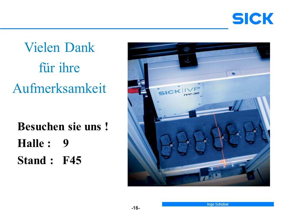 Ingo Schübel -16- Vielen Dank für ihre Aufmerksamkeit Besuchen sie uns ! Halle : 9 Stand : F45