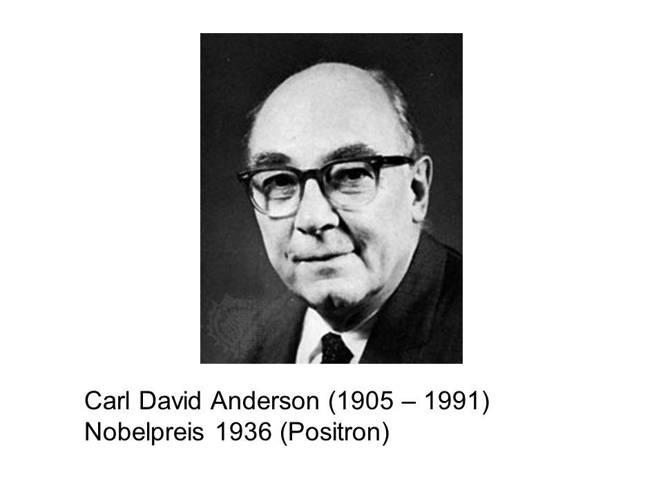 Carl David Anderson (1905 – 1991) Nobelpreis 1936 (Positron)