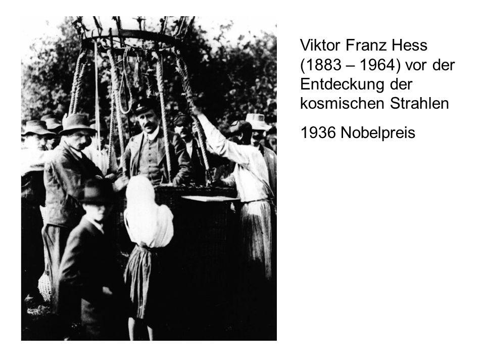 Viktor Franz Hess (1883 – 1964) vor der Entdeckung der kosmischen Strahlen 1936 Nobelpreis