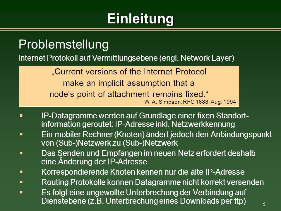 5 Einleitung IP-Datagramme werden auf Grundlage einer fixen Standort- information geroutet: IP-Adresse inkl.