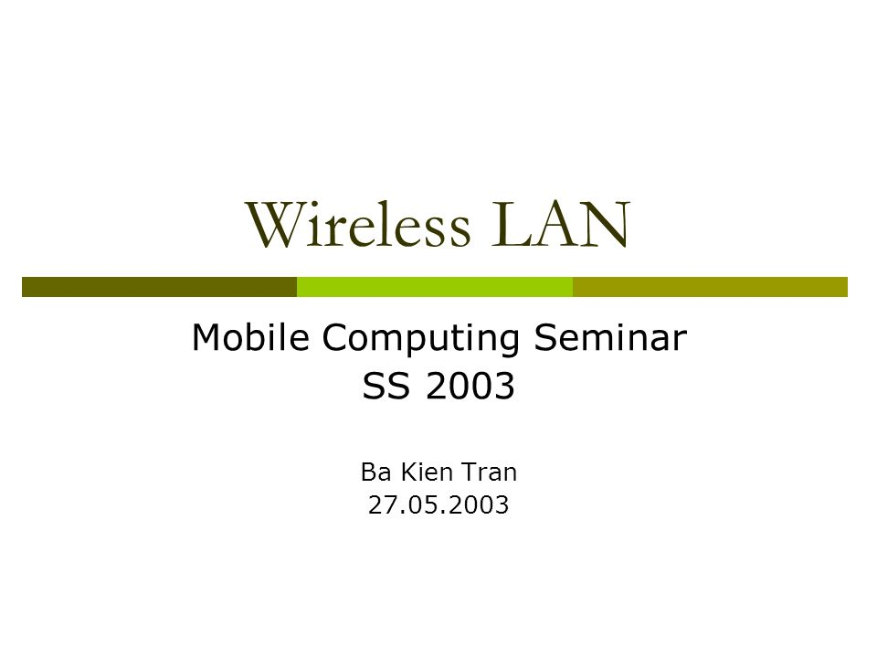 Wireless LAN Mobile Computing Seminar SS 2003 Ba Kien Tran 27.05.2003