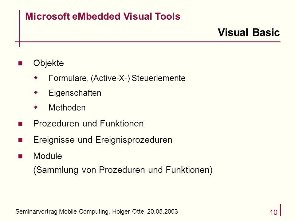 Seminarvortrag Mobile Computing, Holger Otte, 20.05.2003 10 Visual Basic n Objekte Formulare, (Active-X-) Steuerlemente Eigenschaften Methoden n Proze