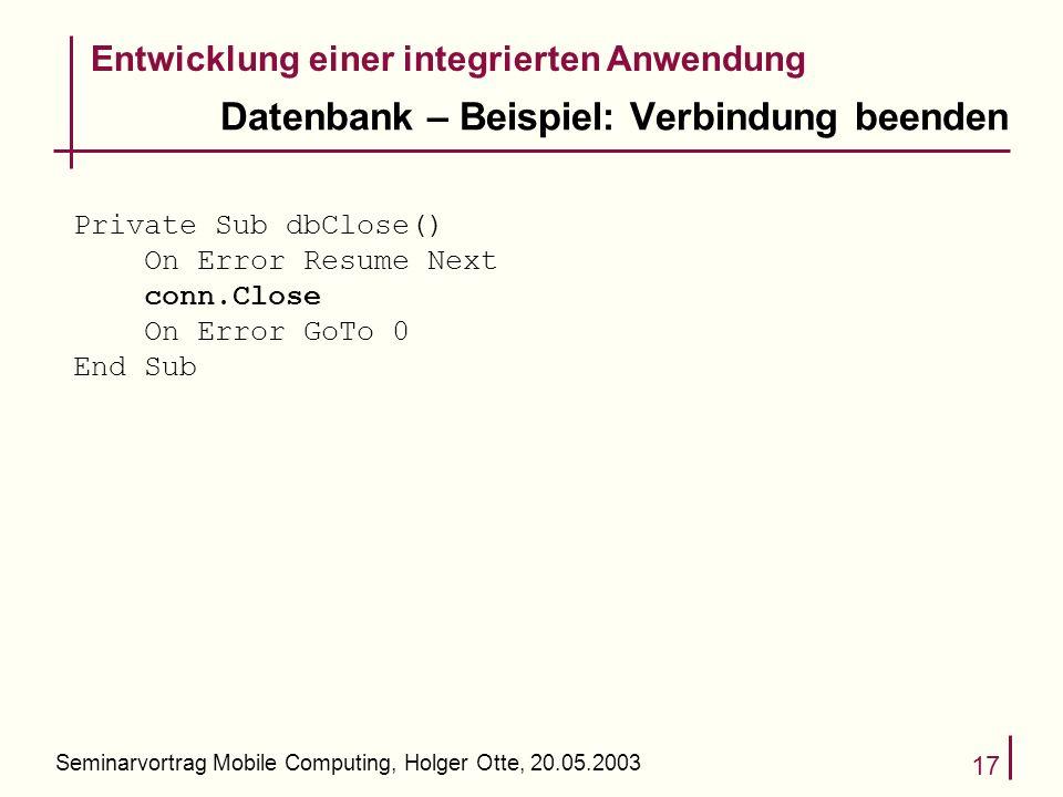 Seminarvortrag Mobile Computing, Holger Otte, 20.05.2003 17 Datenbank – Beispiel: Verbindung beenden Entwicklung einer integrierten Anwendung Private