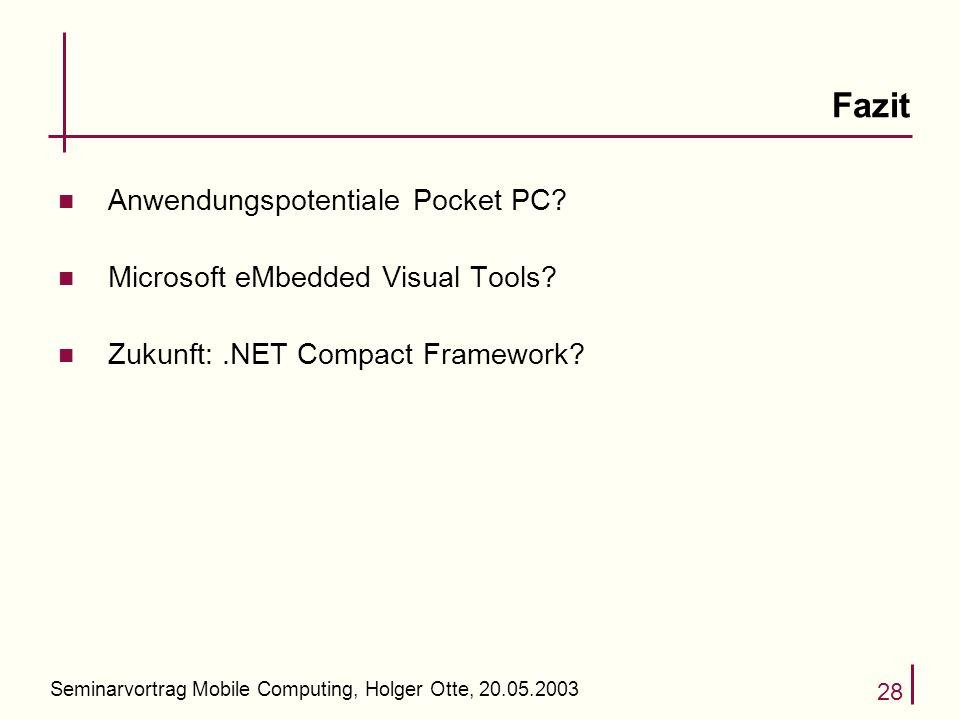 Seminarvortrag Mobile Computing, Holger Otte, 20.05.2003 28 Fazit n Anwendungspotentiale Pocket PC.