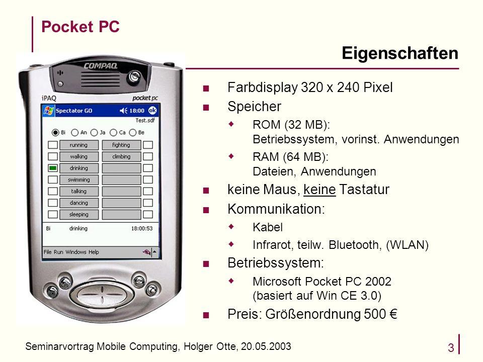Seminarvortrag Mobile Computing, Holger Otte, 20.05.2003 3 Eigenschaften n Farbdisplay 320 x 240 Pixel n Speicher ROM (32 MB): Betriebssystem, vorinst