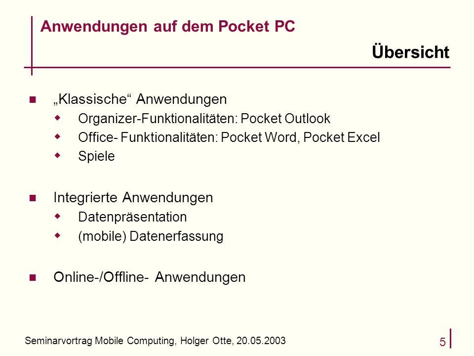 Seminarvortrag Mobile Computing, Holger Otte, 20.05.2003 5 Übersicht n Klassische Anwendungen Organizer-Funktionalitäten: Pocket Outlook Office- Funkt