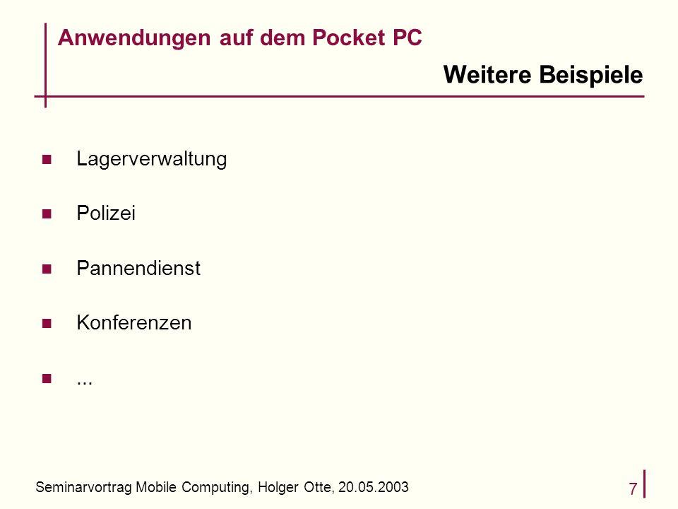 Seminarvortrag Mobile Computing, Holger Otte, 20.05.2003 7 Weitere Beispiele n Lagerverwaltung n Polizei n Pannendienst n Konferenzen n... Anwendungen