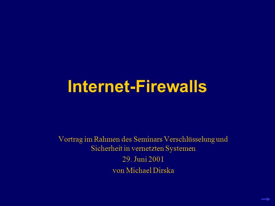 Internet-Firewalls Vortrag im Rahmen des Seminars Verschlüsselung und Sicherheit in vernetzten Systemen 29. Juni 2001 von Michael Dirska