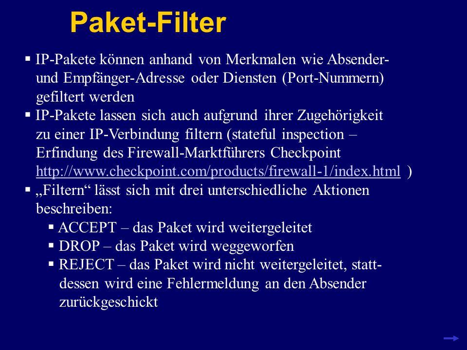 Paket-Filter IP-Pakete können anhand von Merkmalen wie Absender- und Empfänger-Adresse oder Diensten (Port-Nummern) gefiltert werden IP-Pakete lassen