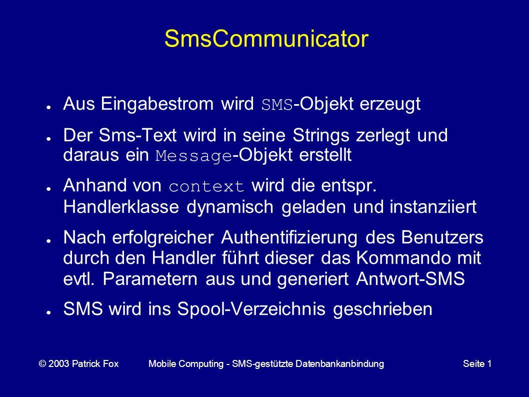 SmsCommunicator Aus Eingabestrom wird SMS -Objekt erzeugt Der Sms-Text wird in seine Strings zerlegt und daraus ein Message -Objekt erstellt Anhand von context wird die entspr.