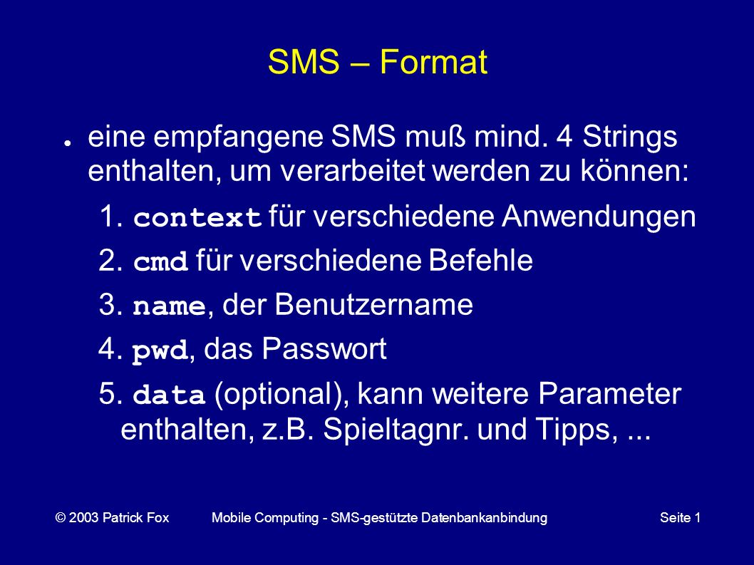 SMS – Format eine empfangene SMS muß mind. 4 Strings enthalten, um verarbeitet werden zu können: 1.