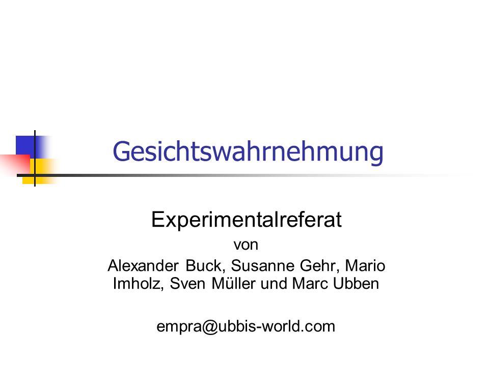 Gesichtswahrnehmung Experimentalreferat von Alexander Buck, Susanne Gehr, Mario Imholz, Sven Müller und Marc Ubben empra@ubbis-world.com