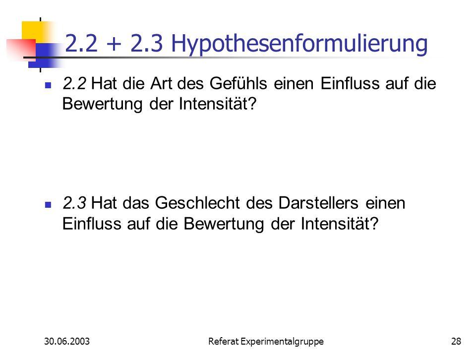 30.06.2003 Referat Experimentalgruppe28 2.2 + 2.3 Hypothesenformulierung 2.2 Hat die Art des Gefühls einen Einfluss auf die Bewertung der Intensität?