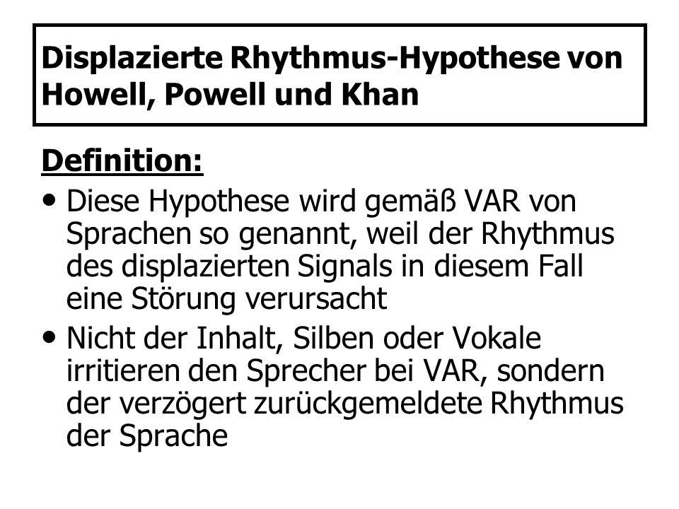 Displazierte Rhythmus-Hypothese von Howell, Powell und Khan Definition: Diese Hypothese wird gemäß VAR von Sprachen so genannt, weil der Rhythmus des