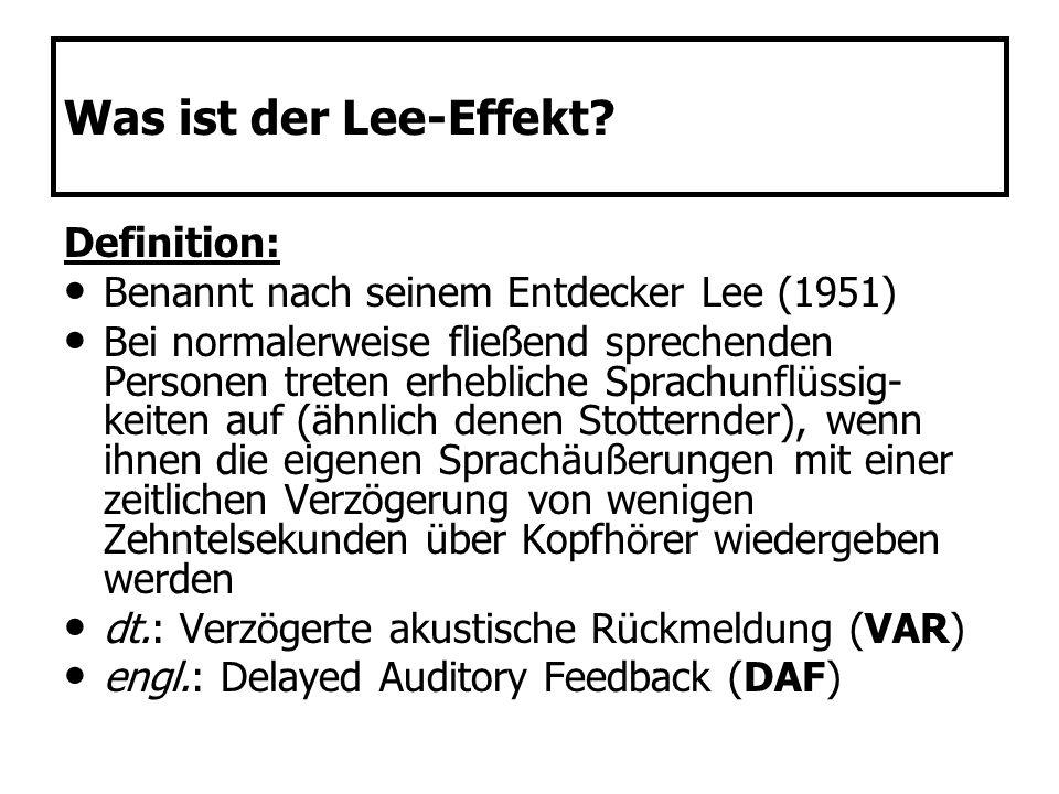 Was ist der Lee-Effekt? Definition: Benannt nach seinem Entdecker Lee (1951) Bei normalerweise fließend sprechenden Personen treten erhebliche Sprachu