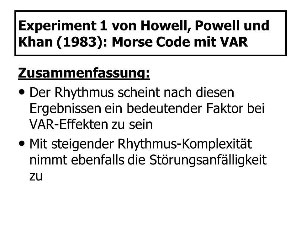Experiment 1 von Howell, Powell und Khan (1983): Morse Code mit VAR Zusammenfassung: Der Rhythmus scheint nach diesen Ergebnissen ein bedeutender Fakt