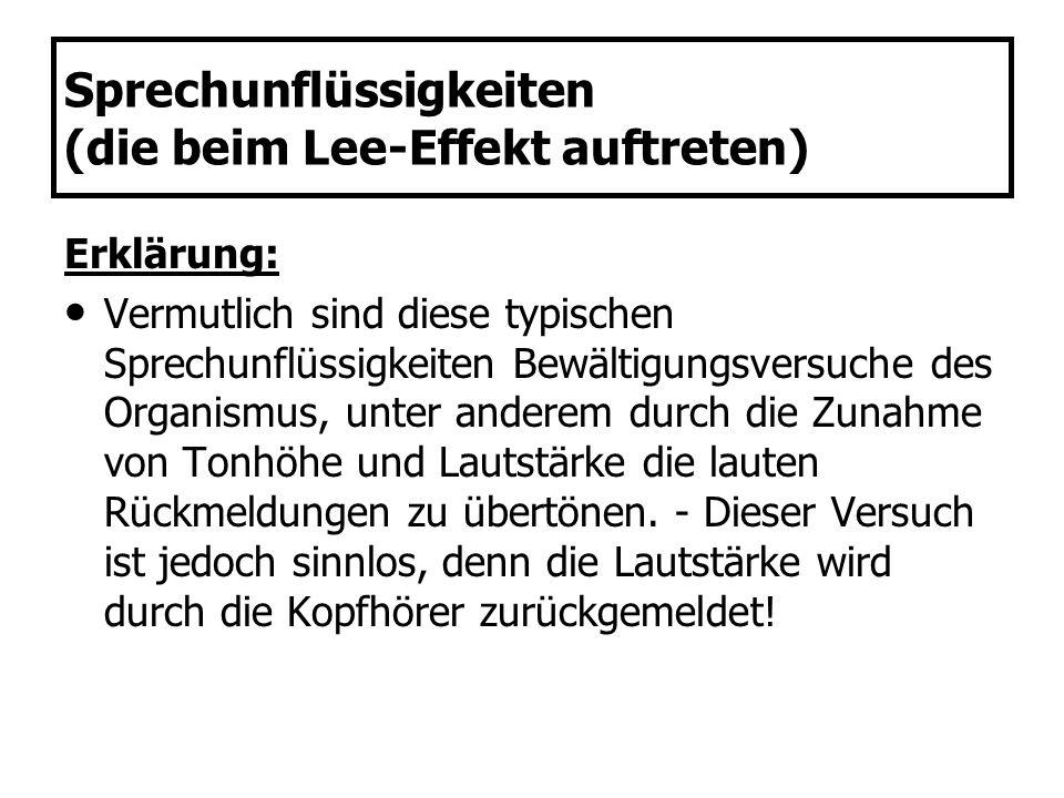 Sprechunflüssigkeiten (die beim Lee-Effekt auftreten) Erklärung: Vermutlich sind diese typischen Sprechunflüssigkeiten Bewältigungsversuche des Organi