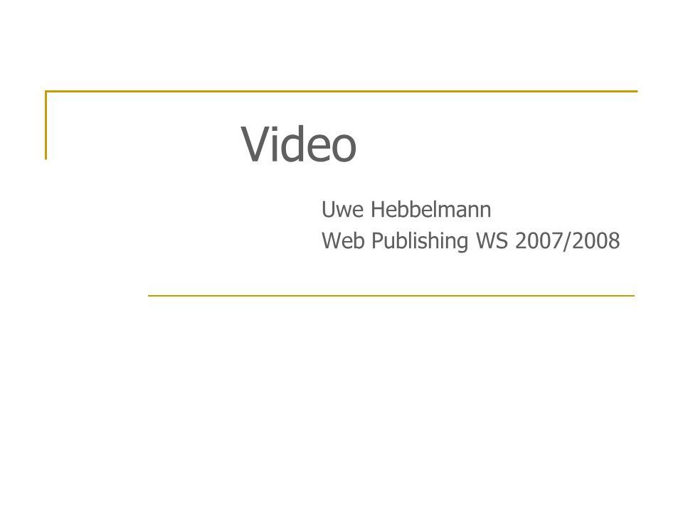 Tag Syntax Zusätzliche Optionen: TYPE: Angabe eines MIME Types ALIGN: wie Text angeordnet werden soll NAME: Name des embed-Objektes PLUGINSPAGE: URL eines möglichen PlugIns PLUGINURL: URL eines JAR Archives für automatische Installation HIDDEN: Objekt sichtbar true/false HREF: macht embed-Objekt auch zum Link TARGET: Ziel des Links AUTOSTART: Startet automatisch true/false LOOP: Wiedergabeschleife PLAYCOUNT: Anzahl der Abspielungen VOLUME: Lautstärke CONTROLS: Angabe von Steuerelementen CONTROLLER: Anzeige der Steuerelemente true/false MASTERSOUND:gibt an welcher Gruppe das Video angehört STARTTIME: Startzeit ENDTIME: Stoppzeit (Es werden nicht alle Funktionen von allen Playern unterstüzt!) Video Uwe Hebbelmann Web Publishing WS 2007/2008