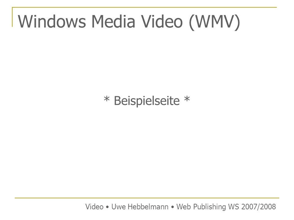Windows Media Video (WMV) * Beispielseite * Video Uwe Hebbelmann Web Publishing WS 2007/2008