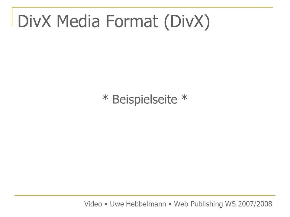 DivX Media Format (DivX) * Beispielseite * Video Uwe Hebbelmann Web Publishing WS 2007/2008
