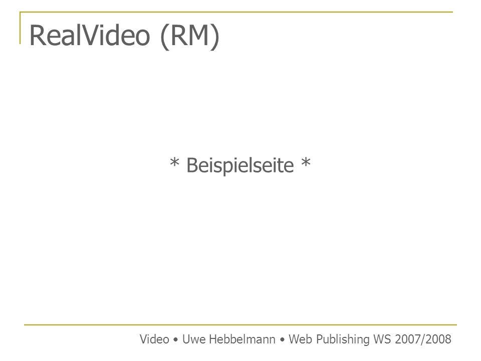 RealVideo (RM) * Beispielseite * Video Uwe Hebbelmann Web Publishing WS 2007/2008