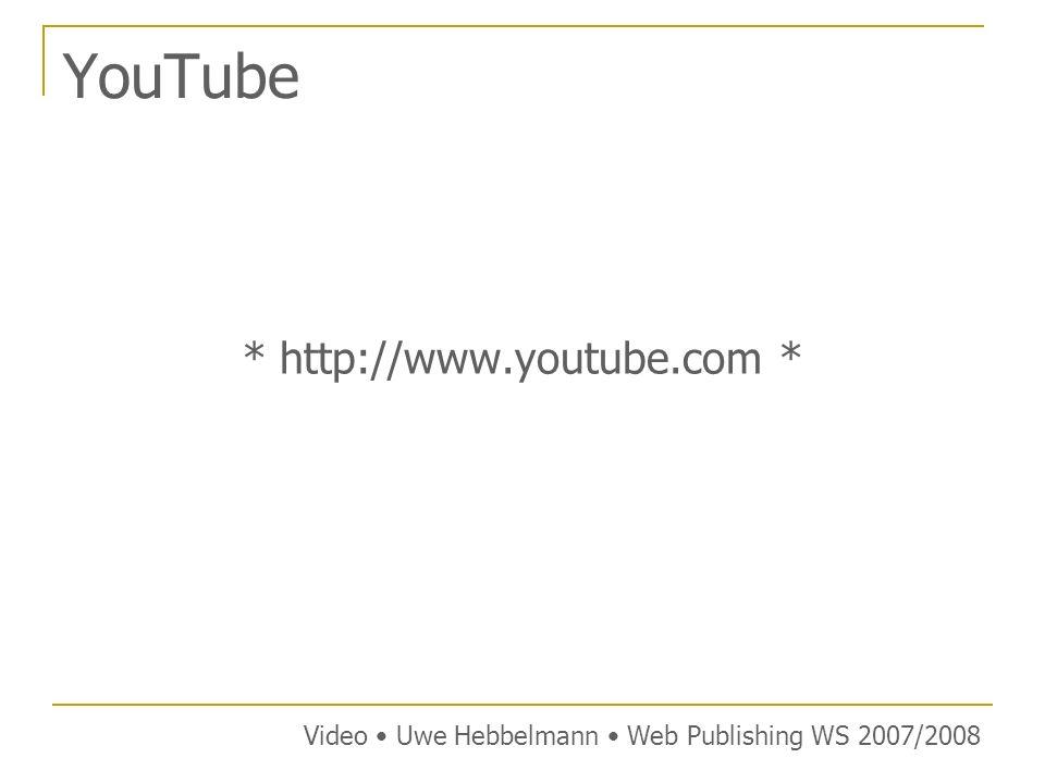 YouTube * http://www.youtube.com * Video Uwe Hebbelmann Web Publishing WS 2007/2008