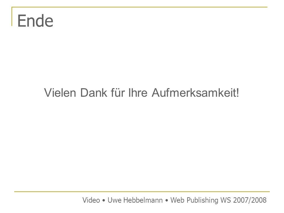 Ende Vielen Dank für Ihre Aufmerksamkeit! Video Uwe Hebbelmann Web Publishing WS 2007/2008