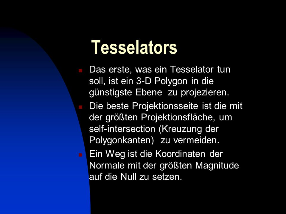 Tesselators Das erste, was ein Tesselator tun soll, ist ein 3-D Polygon in die günstigste Ebene zu projezieren. Die beste Projektionsseite ist die mit