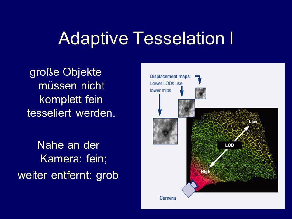 Adaptive Tesselation I große Objekte müssen nicht komplett fein tesseliert werden. Nahe an der Kamera: fein; weiter entfernt: grob