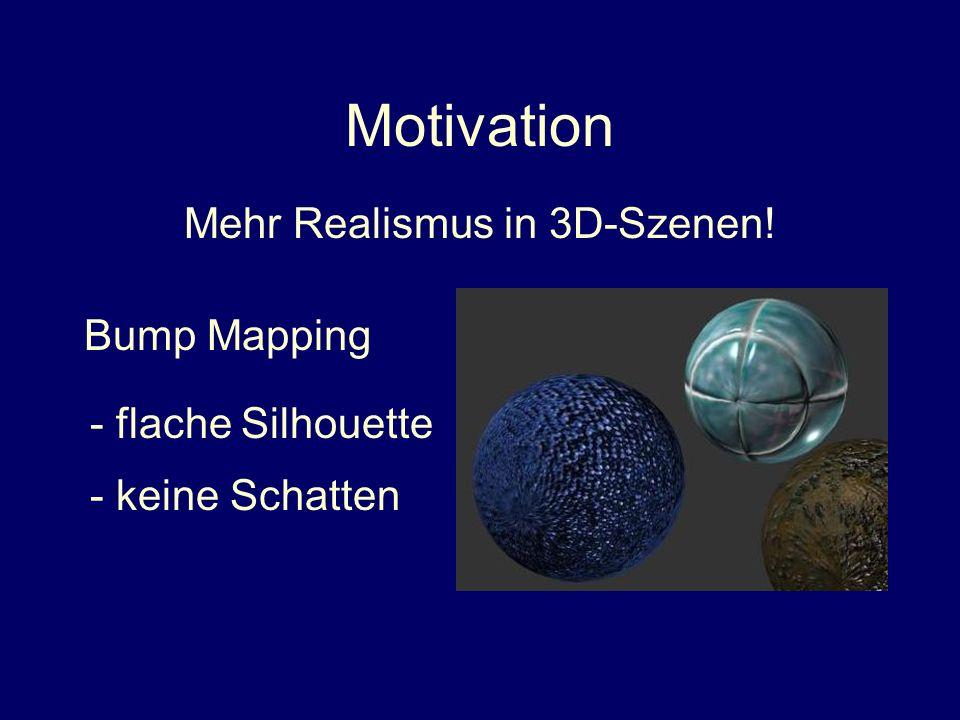 Motivation II => mehr Polygone => hohe Bandbreite Lösung: kompakte Repräsentation Also: Geometrie verfeinern