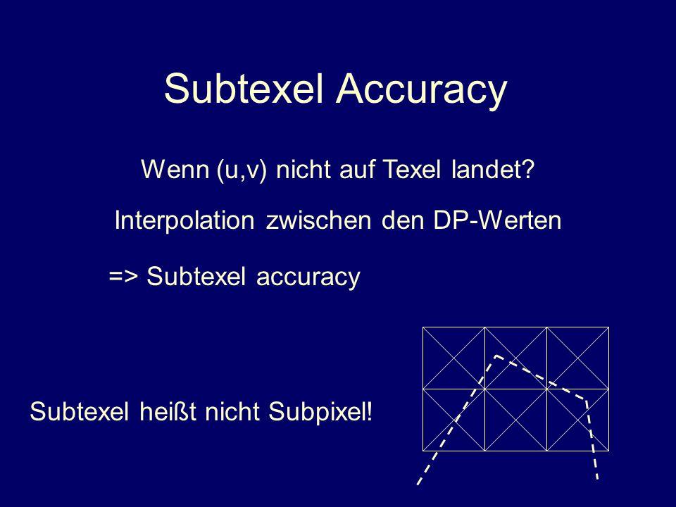 Subtexel Accuracy Wenn (u,v) nicht auf Texel landet? Interpolation zwischen den DP-Werten Subtexel heißt nicht Subpixel! => Subtexel accuracy